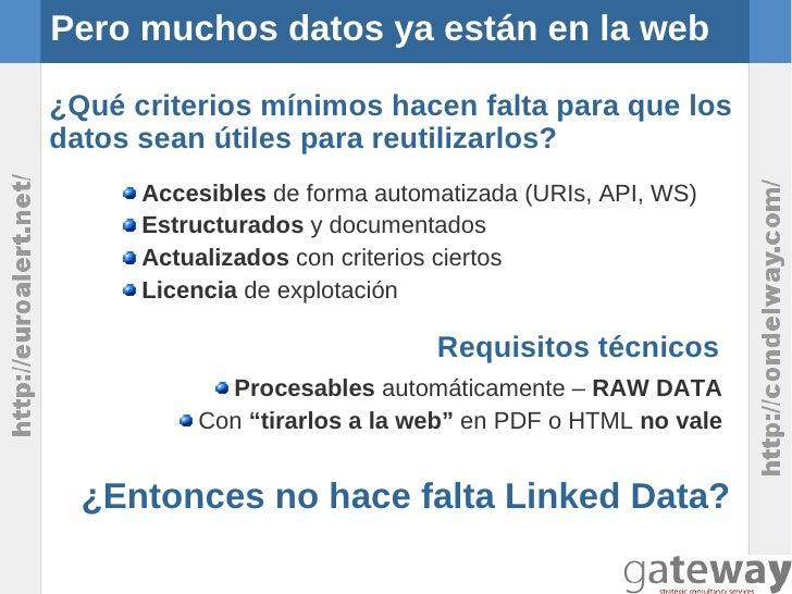 Pero muchos datos ya están en la web¿Qué criterios mínimos hacen falta para que losdatos sean útiles para reutilizarlos?  ...