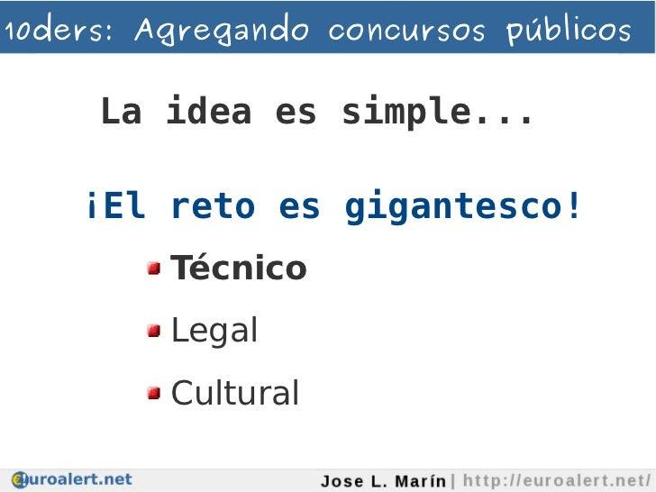 10ders: Agregando concursos públicos     La idea es simple...    ¡El reto es gigantesco!         Técnico         Legal    ...