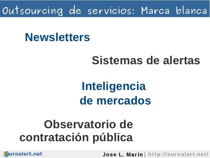Outsourcing de servicios: Marca blanca    Newsletters                  Sistemas de alertas              Inteligencia      ...