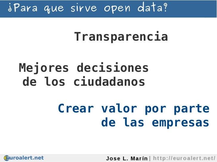 ¿Para que sirve open data?          Transparencia Mejores decisiones de los ciudadanos        Crear valor por parte       ...