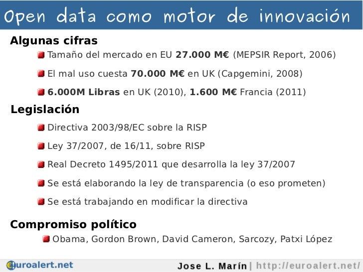 Open data como motor de innovaciónAlgunas cifras     Tamaño del mercado en EU 27.000 M€ (MEPSIR Report, 2006)     El mal u...