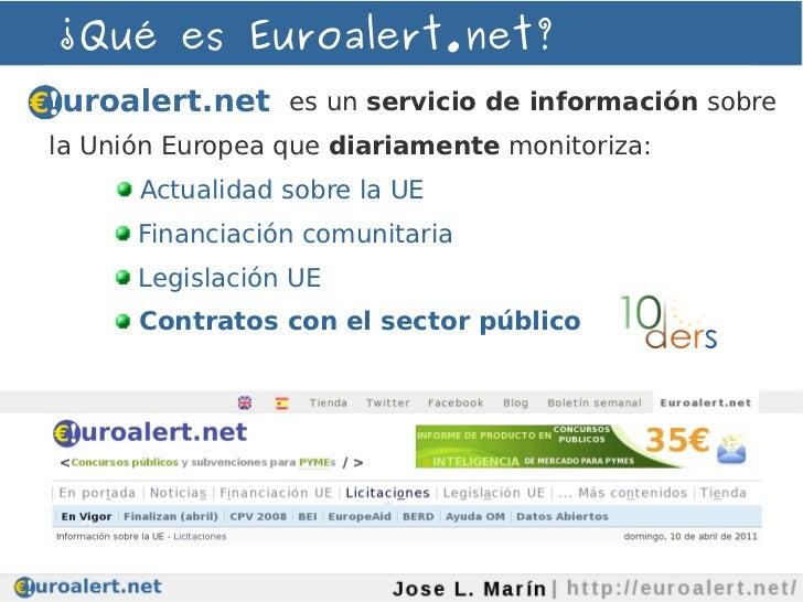 ¿Qué es Euroalert.net?                 es un servicio de información sobrela Unión Europea que diariamente monitoriza:    ...