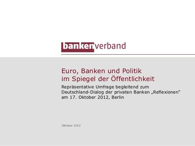 Euro, Banken und Politikim Spiegel der ÖffentlichkeitRepräsentative Umfrage begleitend zumDeutschland-Dialog der privaten ...