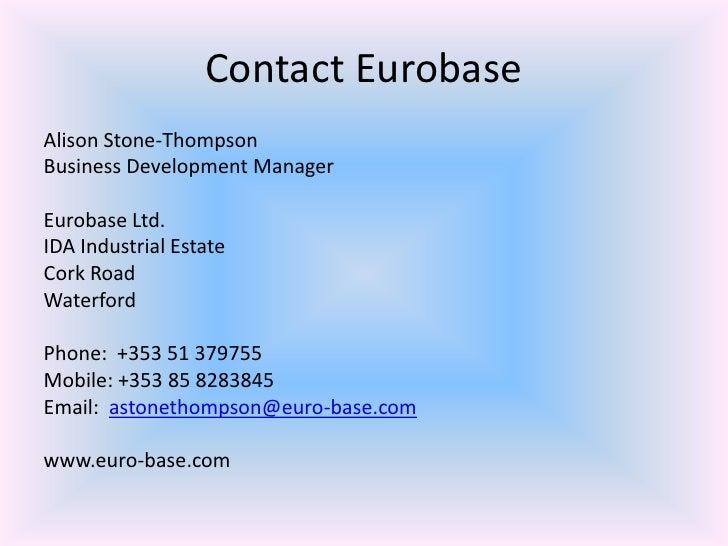 Contact Eurobase<br />Alison Stone-Thompson<br />Business Development Manager<br />Eurobase Ltd.<br />IDA Industrial Estat...