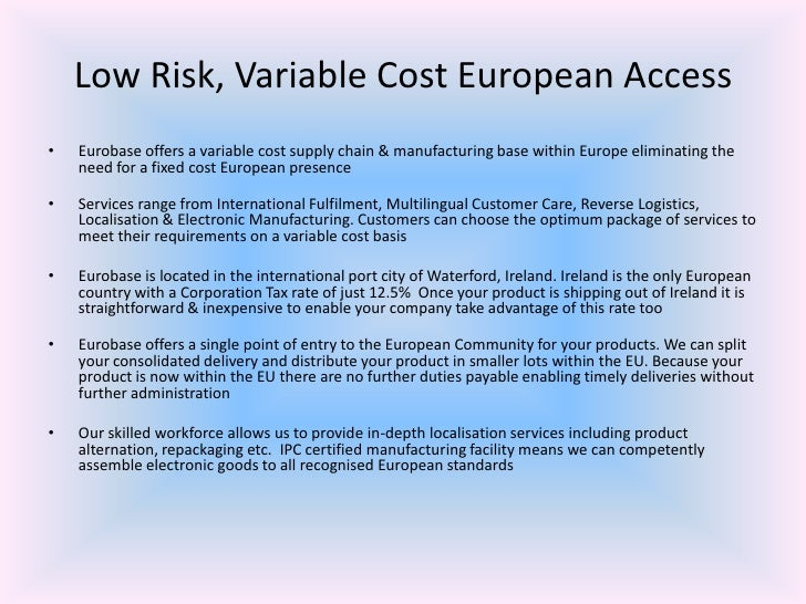 Low Risk, Variable Cost European Access<br />Eurobase offers a variable cost supply chain & manufacturing base within Euro...