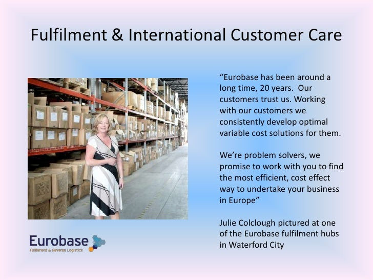 """Fulfilment & International Customer Care<br />""""Eurobase has been around a long time, 20 years.  Our customers trust us. Wo..."""