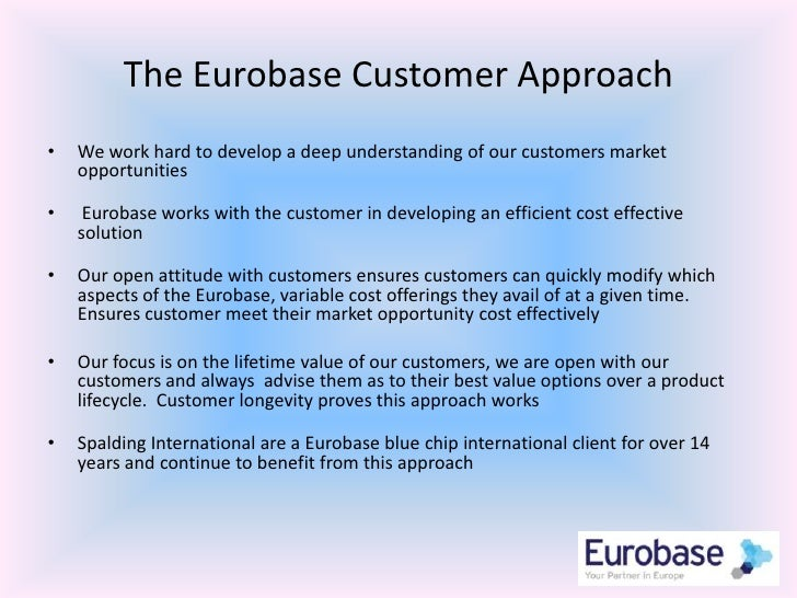 The Eurobase Customer Approach <br />We work hard to develop a deep understanding of our customers market opportunities<br...