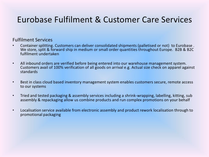 Eurobase Fulfilment & Customer Care Services<br />Fulfilment Services<br />Container splitting. Customers can deliver cons...