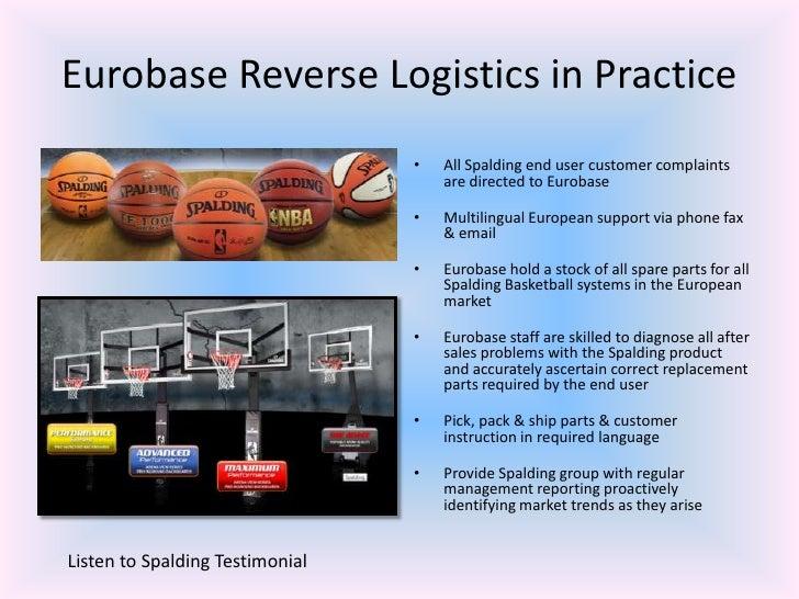 Eurobase Reverse Logistics in Practice<br />All Spalding end user customer complaints are directed to Eurobase<br />Multil...