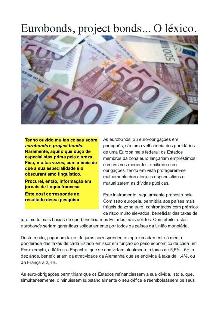 Eurobonds, project bonds... O léxico.  Tenho ouvido muitas coisas sobre       As eurobonds, ou euro-obrigações em  eurobon...