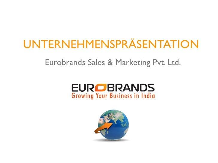 UNTERNEHMENSPRÄSENTATION   Eurobrands Sales & Marketing Pvt. Ltd.