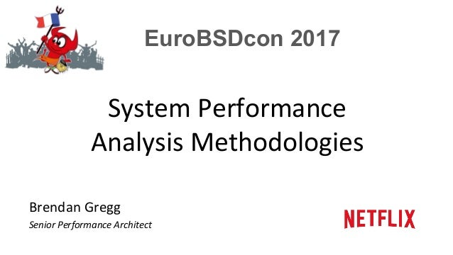 EuroBSDcon 2017 System	Performance	 Analysis	Methodologies	 Brendan	Gregg	 Senior	Performance	Architect