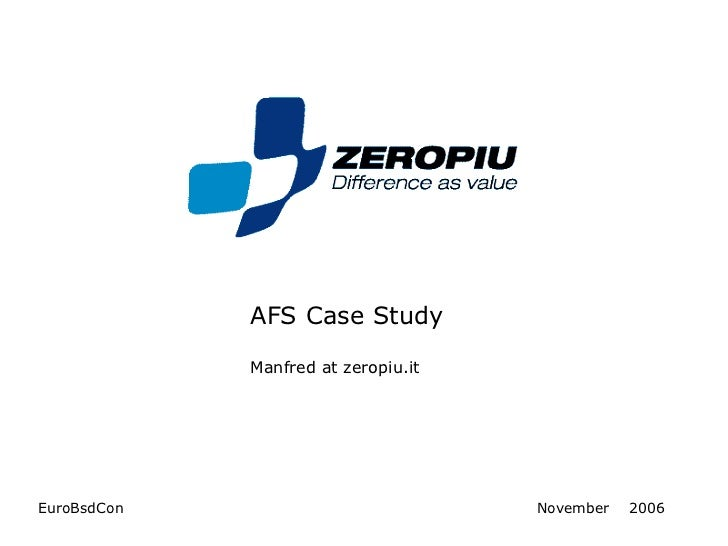 AFS Case Study             Manfred at zeropiu.itEuroBsdCon                           November   2006