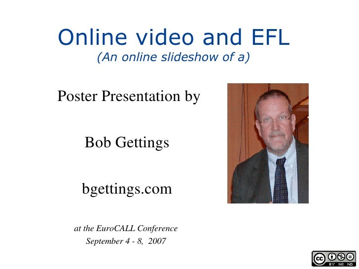 Online video and EFL (An online slideshow of a) Poster Presentation by Bob Gettings bgettings.com at the EuroCALL Conferen...