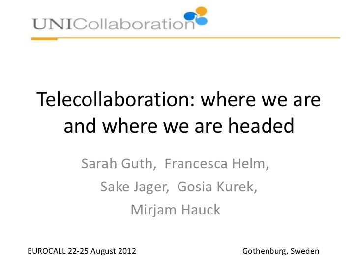 Telecollaboration: where we are     and where we are headed            Sarah Guth, Francesca Helm,               Sake Jage...