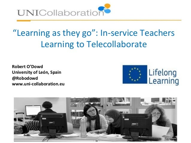 """""""Learning as they go"""": In-service Teachers Learning to Telecollaborate Robert O'Dowd University of León, Spain @Robodowd w..."""