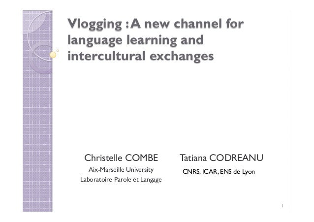 Vlogging :A new channel for language learning and intercultural exchanges Christelle COMBE Aix-Marseille University Labora...