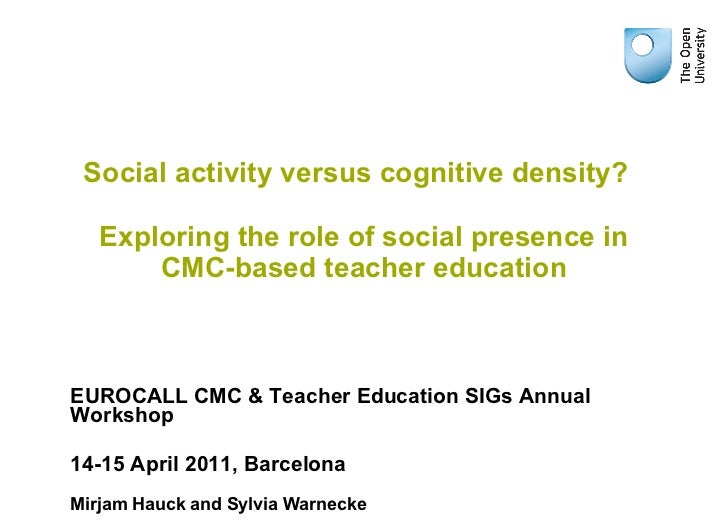 Social activity versus cognitive density?  Exploring the role of social presence in CMC-based teacher education EUROCALL C...