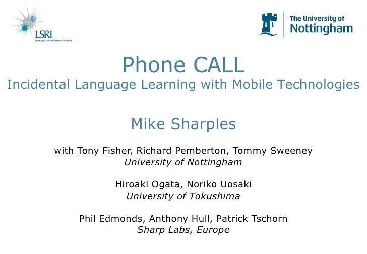 Phone CALLIncidental Language Learning with Mobile TechnologiesMike Sharples<br />with Tony Fisher, Richard Pemberton, Tom...
