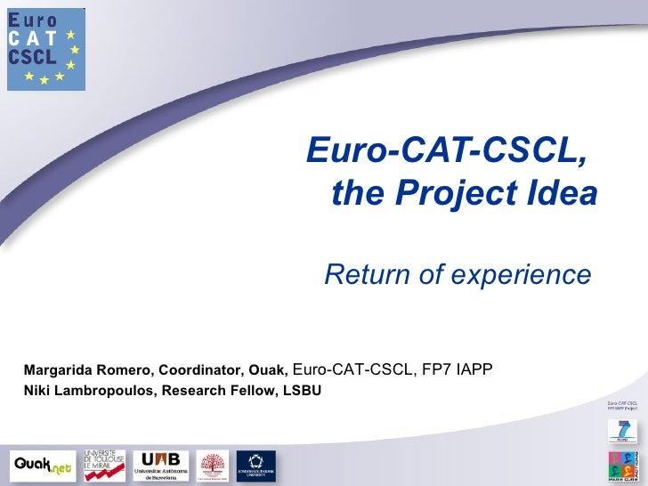 Euro-CAT-CSCL,  the Project Idea Return of experience   VII Jornada de Proyectos Europeos de la Universidad de Murcia Marg...