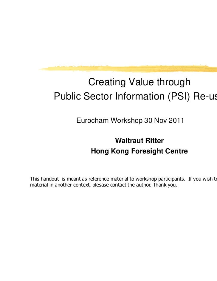 Creating Value through          Public Sector Information (PSI) Re-use                    Eurocham Workshop 30 Nov 2011   ...