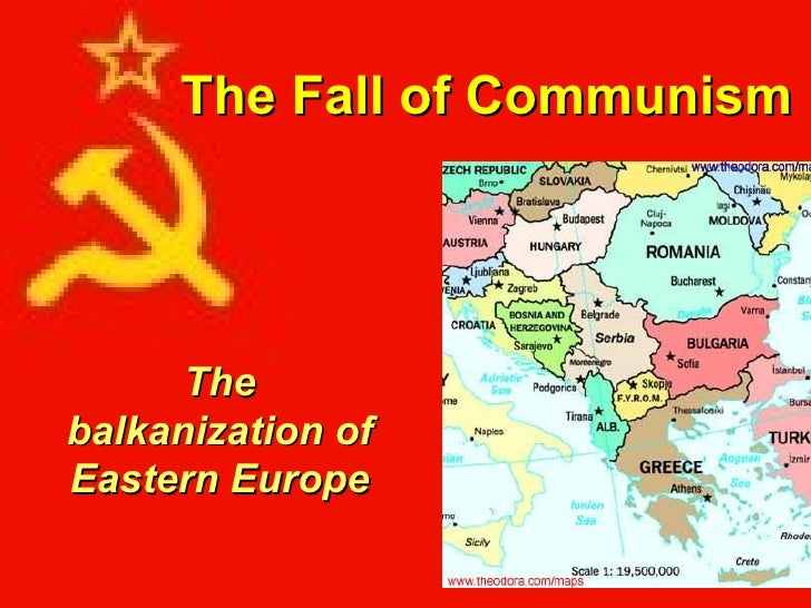 The Fall of Communism The balkanization of Eastern Europe