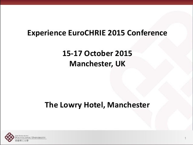 Experience EuroCHRIE 2015 Conference 15-17 October 2015 Manchester, UK The Lowry Hotel, Manchester 1