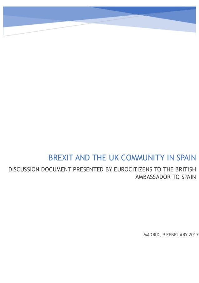 BREXIT AND THE UK COMMUNITY IN SPAIN DISCUSSION DOCUMENT PRESENTED BY EUROCITIZENS TO THE BRITISH AMBASSADOR TO SPAIN MA...
