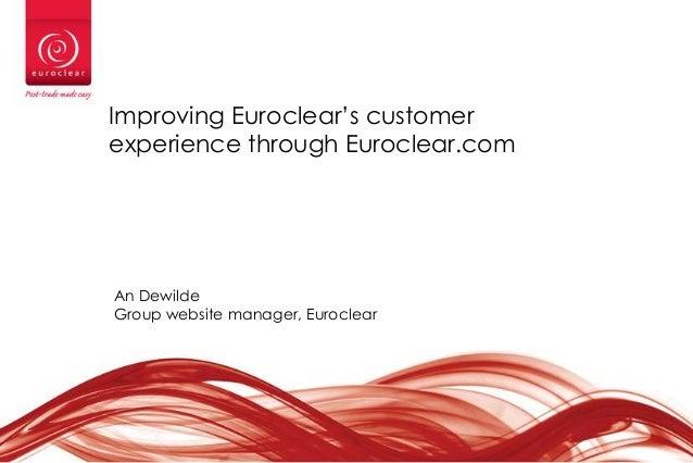 Improving Euroclear's customer experience through Euroclear.com  An Dewilde Group website manager, Euroclear  1
