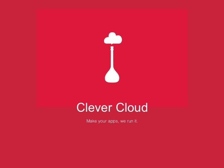 Clever Cloud Make your apps, we run it.