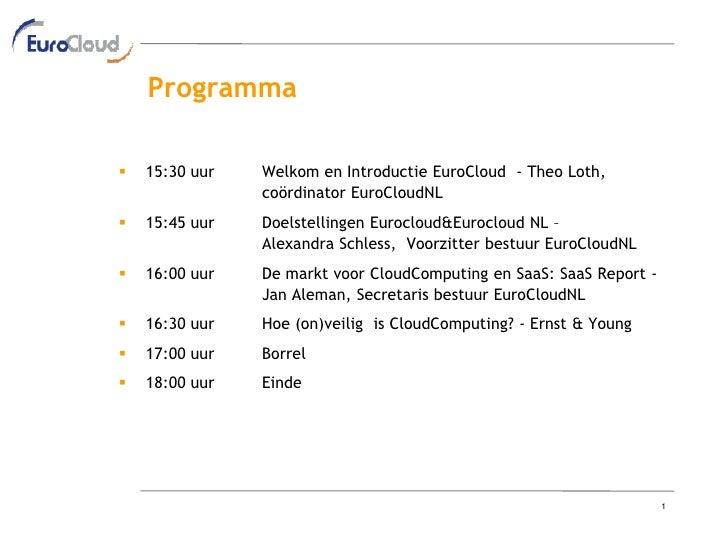 Programma     15:30 uur   Welkom en Introductie EuroCloud - Theo Loth,                 coördinator EuroCloudNL    15:45 ...