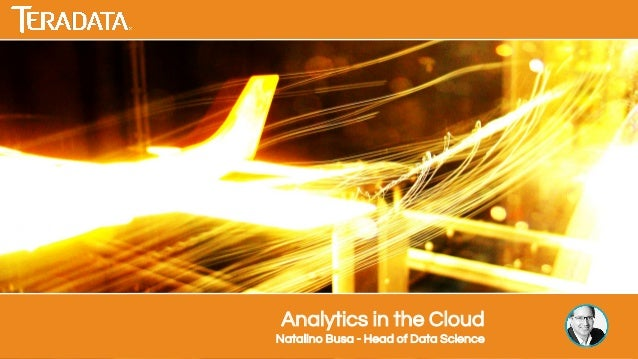 Analytics in the Cloud Natalino Busa - Head of Data Science