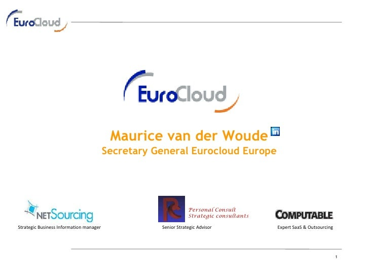Maurice van der Woude Secretary General Eurocloud Europe Expert SaaS & Outsourcing Personal Consult Strategic consultants ...