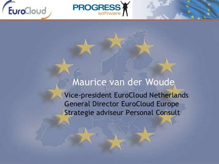 Cloud Computing Arena Cloud Computing Arena Maurice van der Woude Vice-president EuroCloud Netherlands General Director Eu...