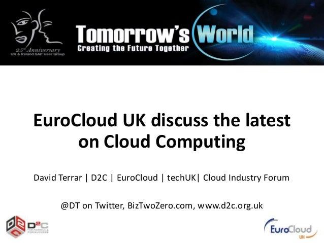 EuroCloud UK discuss the latest on Cloud Computing David Terrar | D2C | EuroCloud | techUK| Cloud Industry Forum @DT on Tw...