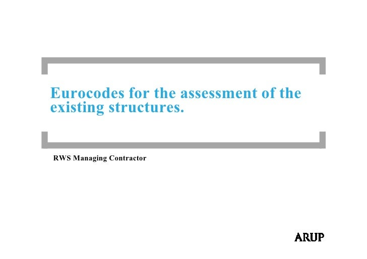 Eurocodes for the assessment of theexisting structures.RWS Managing Contractor