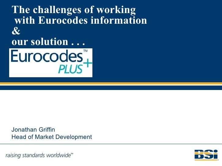 The challenges of working with Eurocodes information&our solution . . .Jonathan GriffinHead of Market Development