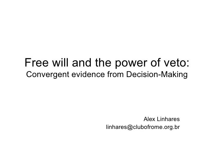Free will and the power of veto: Convergent evidence from Decision-Making Alex Linhares [email_address]