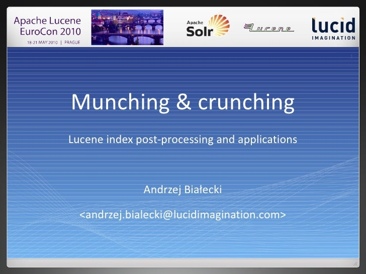 1     Munching & crunching Lucene index post-processing and applications                  Andrzej Białecki    <andrzej.bia...