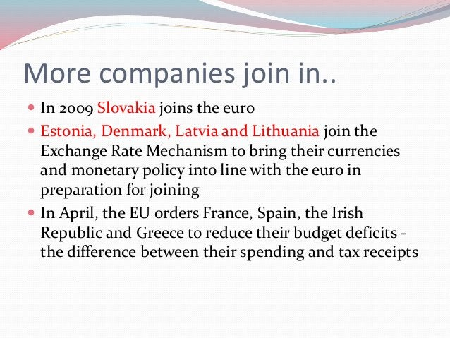 More companies join in..  In 2009 Slovakia joins the euro  Estonia, Denmark, Latvia and Lithuania join the Exchange Rate...