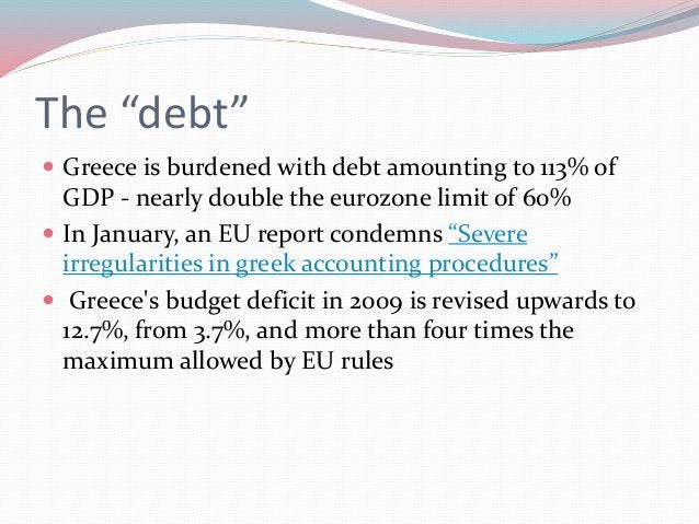 """The """"debt""""  Greece is burdened with debt amounting to 113% of GDP - nearly double the eurozone limit of 60%  In January,..."""