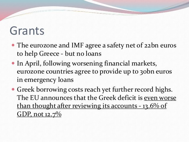 Grants  The eurozone and IMF agree a safety net of 22bn euros to help Greece - but no loans  In April, following worseni...