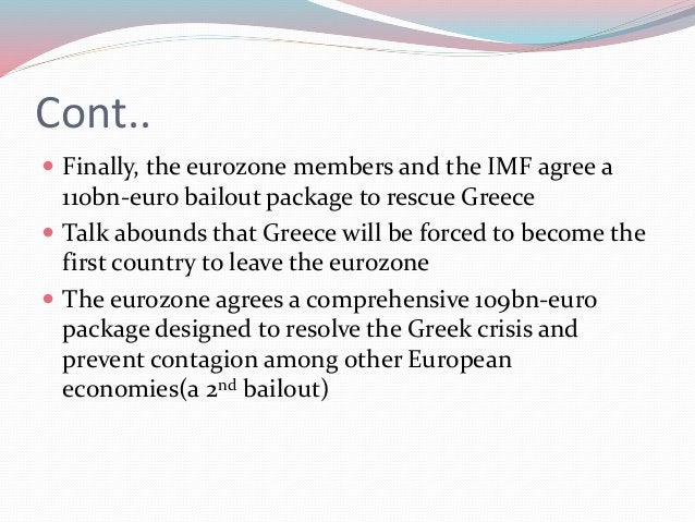 Cont..  Finally, the eurozone members and the IMF agree a 110bn-euro bailout package to rescue Greece  Talk abounds that...