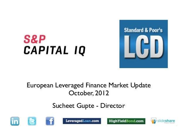 TextEuropean Leveraged Finance Market Update             October, 2012        Sucheet Gupte - Director