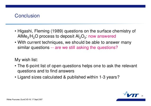 Riikka Puurunen, EuroCVD-16, 17 Sept 2007 24 Conclusion • Higashi, Fleming (1989) questions on the surface chemistry of Al...