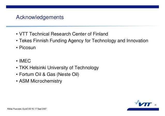 Riikka Puurunen, EuroCVD-16, 17 Sept 2007 25 Acknowledgements • VTT Technical Research Center of Finland • Tekes Finnish F...