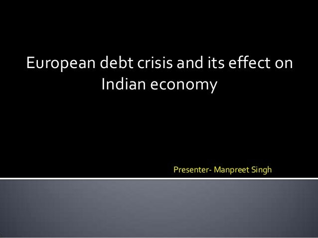 European debt crisis and its effect on Indian economy Presenter- Manpreet Singh