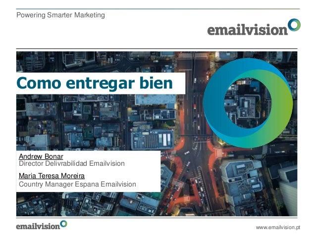 Powering Smarter MarketingComo entregar bienAndrew BonarDirector Delivrabilidad EmailvisionMaria Teresa MoreiraCountry Man...