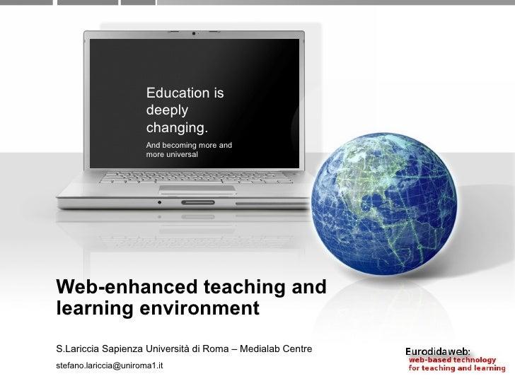 Web-enhanced teaching and learning environment S.Lariccia Sapienza Università di Roma – Medialab Centre [email_address] Ed...