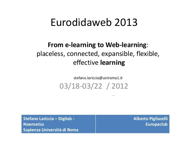 Eurodidaweb 2013          From e-learning to Web-learning:      placeless, connected, expansible, flexible,               ...